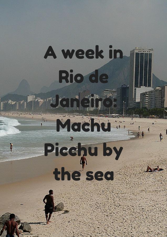 A week in Rio de Janeiro_ Machu Picchu by the sea