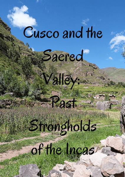 Cusco and the Sacred Valley in Peru: Past strongholds of the Incas