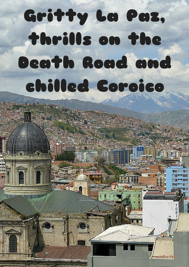 Gritty La Paz, thrills on the Death Road and chilled Coroico