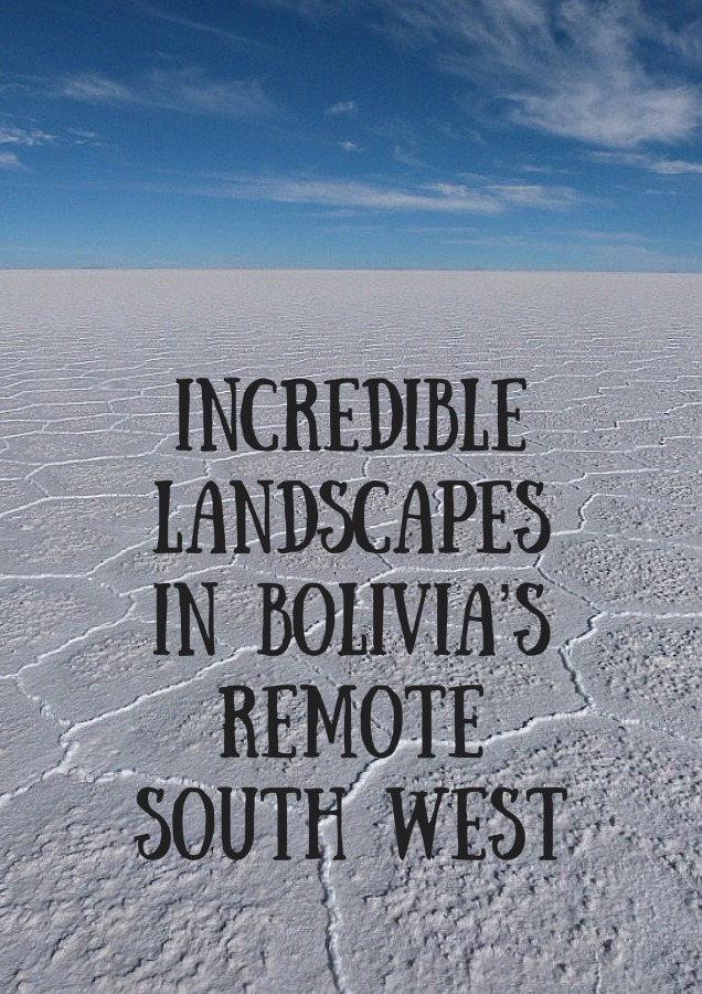 Incredible landscapes in Bolivia's remote South West