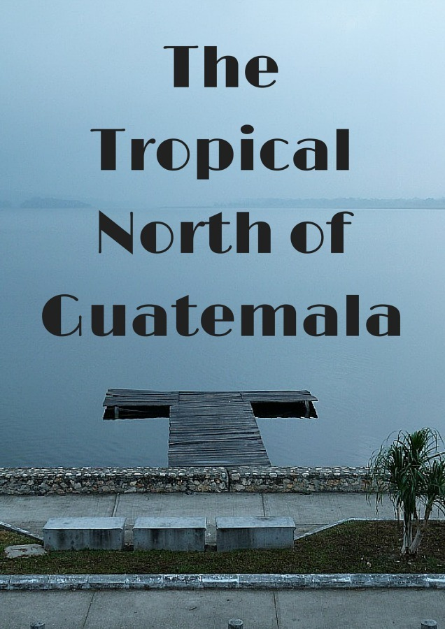 The Tropical North of Guatemala