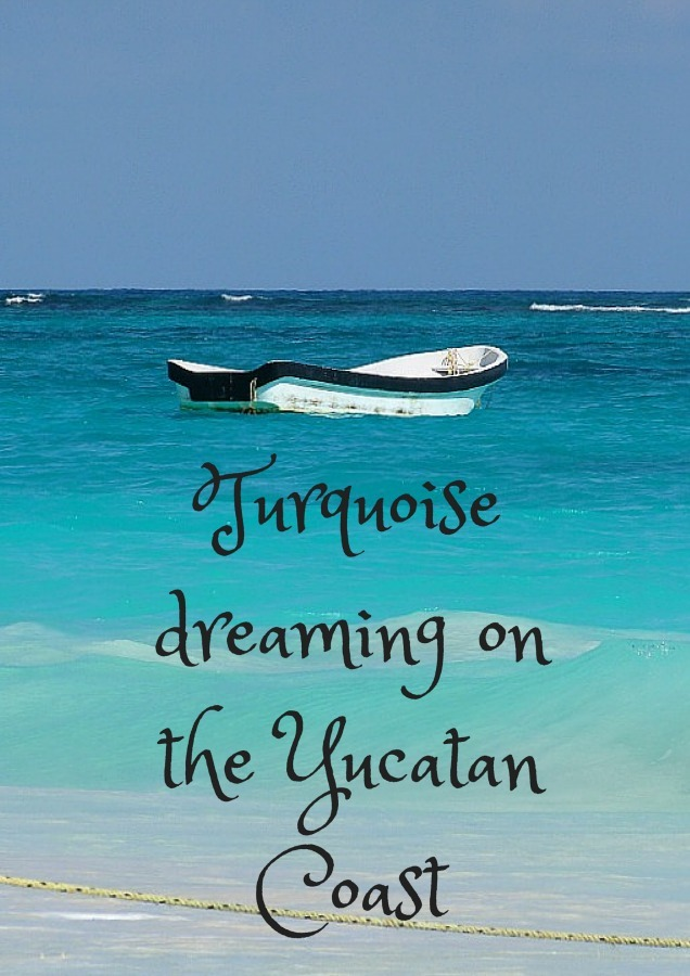 Turquoise dreaming on the Yucatan Coast