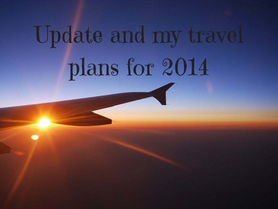 Update and my travel plans for 2014