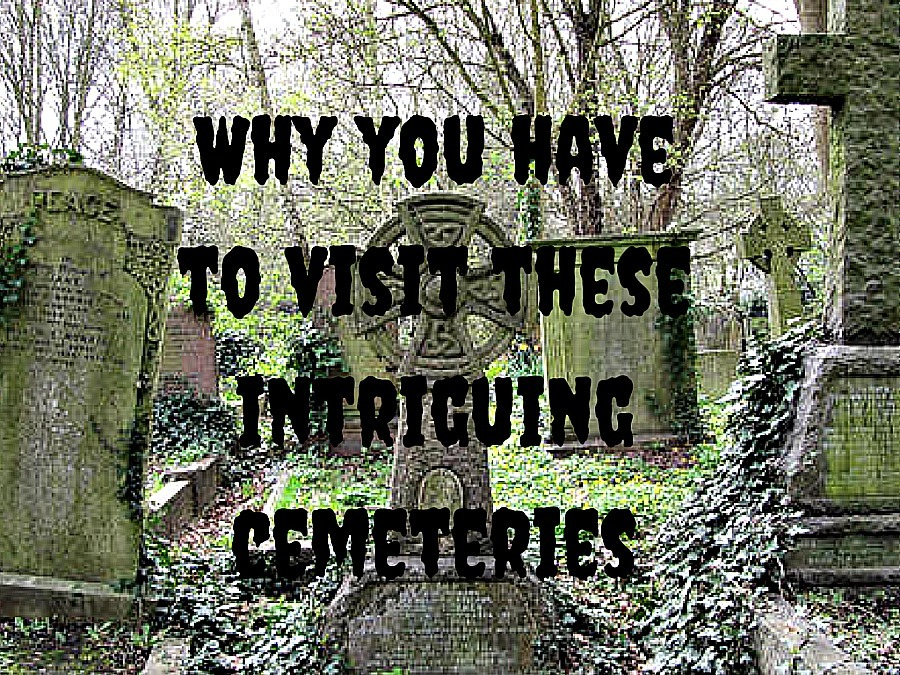 Why you have to visit these intriguing cemeteries