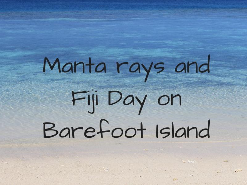 Manta rays and Fiji Day on Barefoot Island