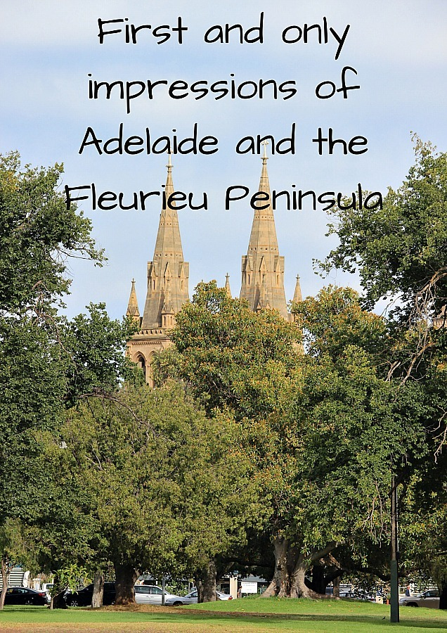 First and only impressions of Adelaide and the Fleurieu Peninsula