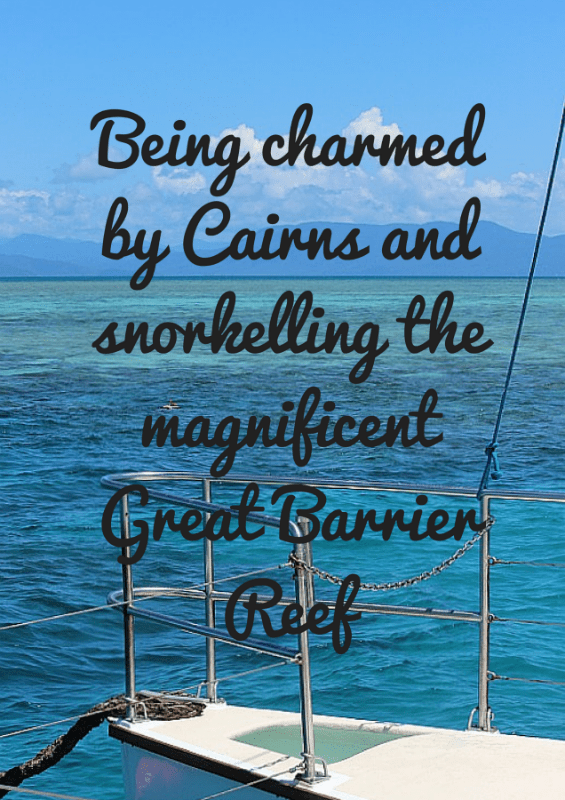 Being charmed by Cairns and snorkelling the Great Barrier Reef