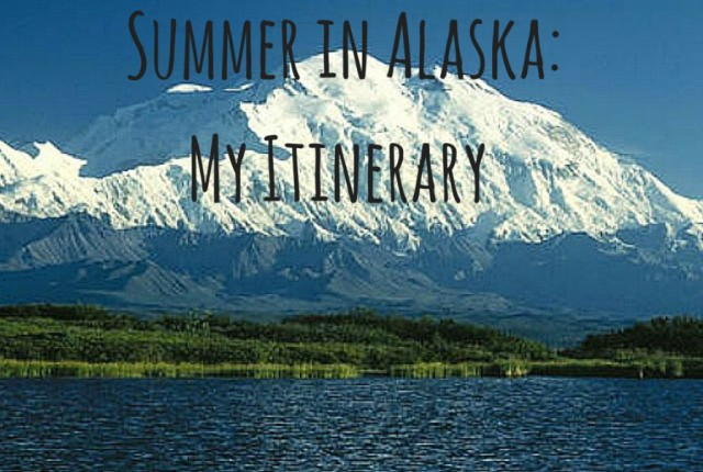 Summer in Alaska_ My Itinerary