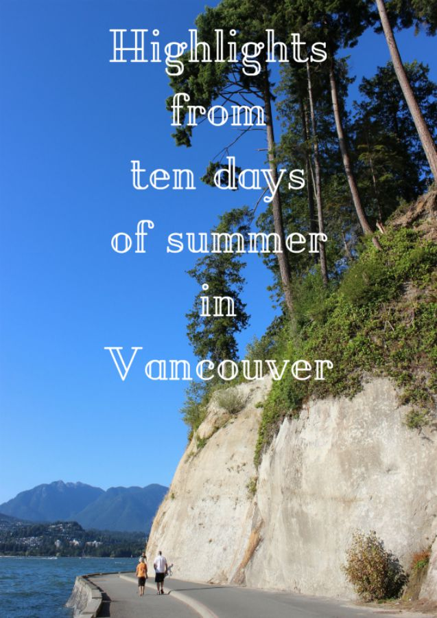 How to Spend Ten Perfect Days of Summer in Vancouver