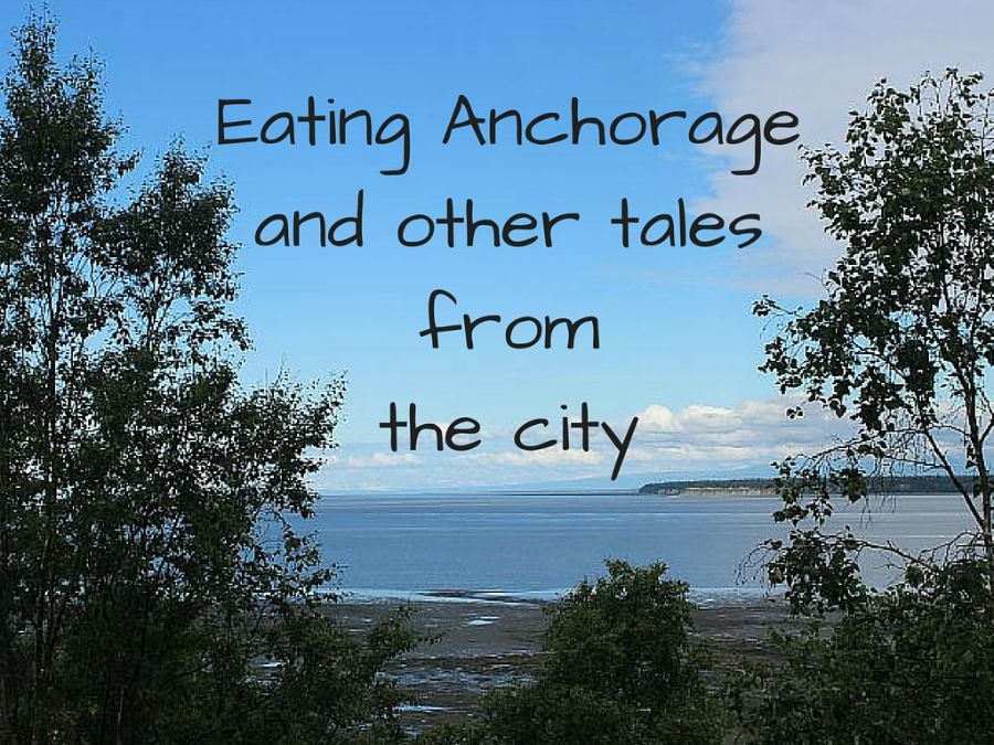 Eating Anchorage and other tales from the