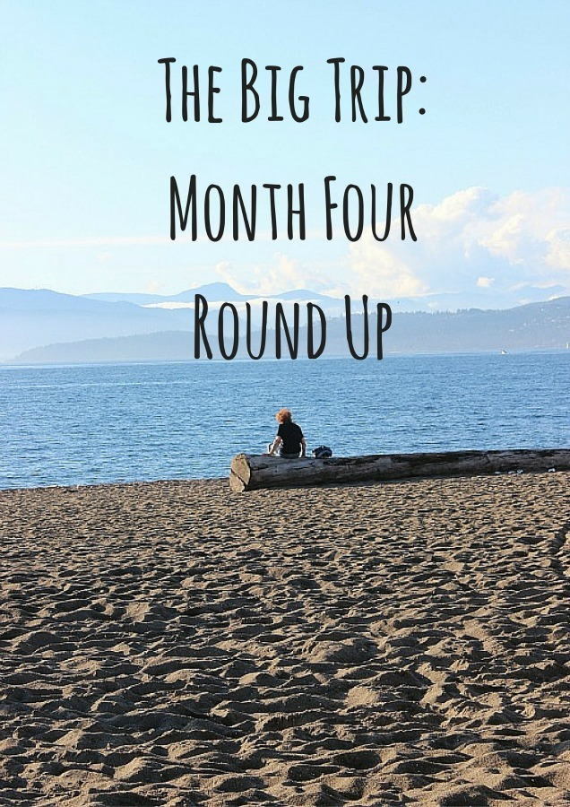 The Big Trip- Month Four Round Up