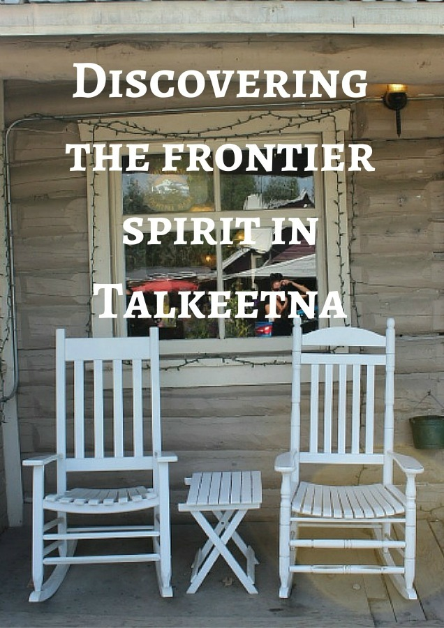 Discovering the frontier spirit in Talkeetna Alaska