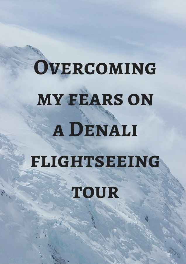 Overcoming my fears on a Denali flightseeing tour