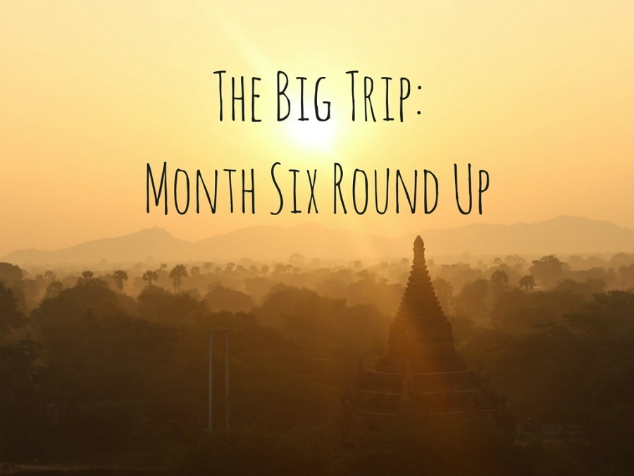 The Big Trip- Month Six Round Up of Digital Nomad Life