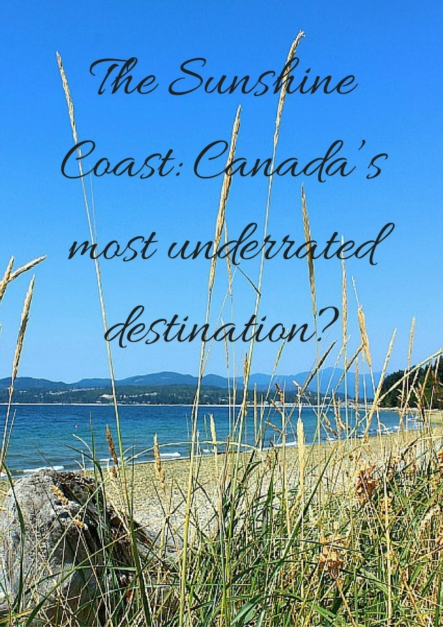 The Sunshine Coast- Canada's most underrated destination-