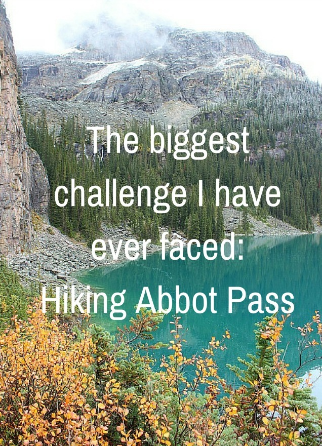 The biggest challenge I have ever faced- Hiking Abbot Pass