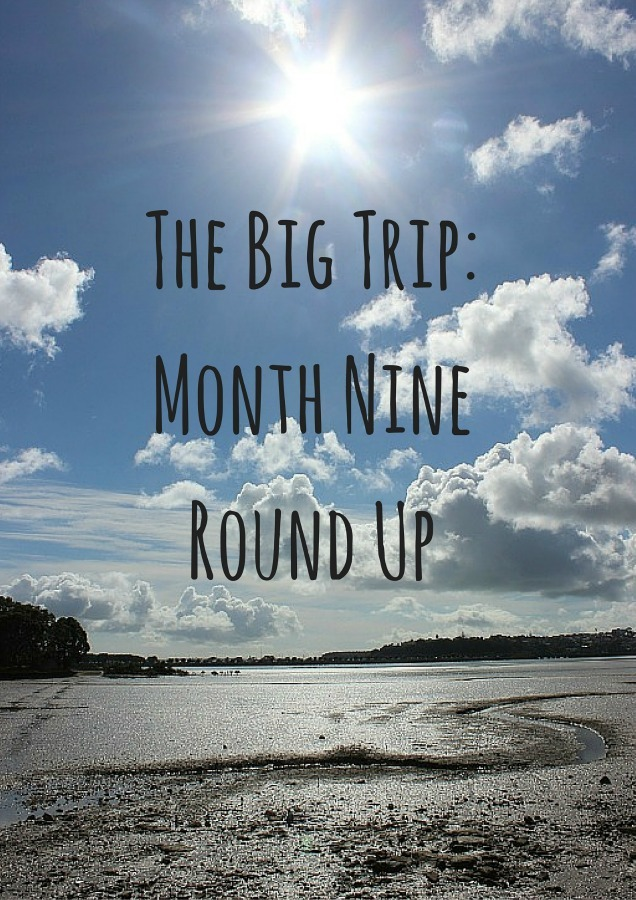 The Big Trip- Month Nine Round Up of Digital Nomad Life