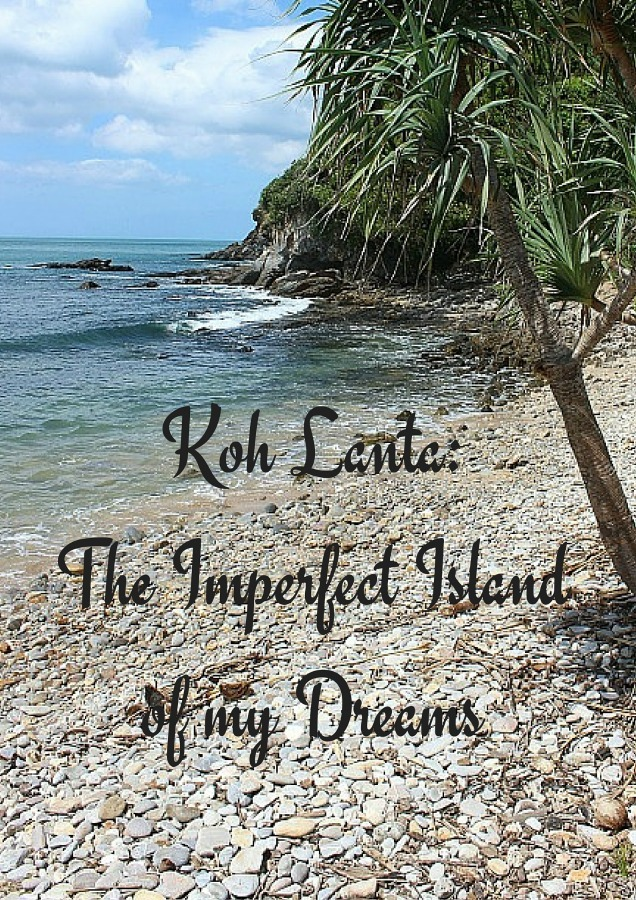 Koh Lanta- The Imperfect Island of my Dreams