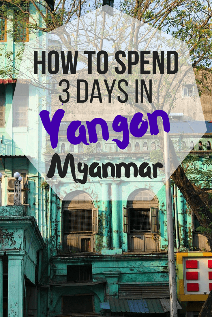 How to spend three days in Yangon Myanmar