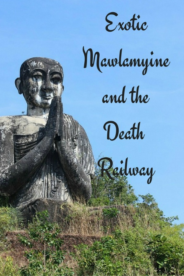 Exotic Mawlamyine and Understanding the Death Railway