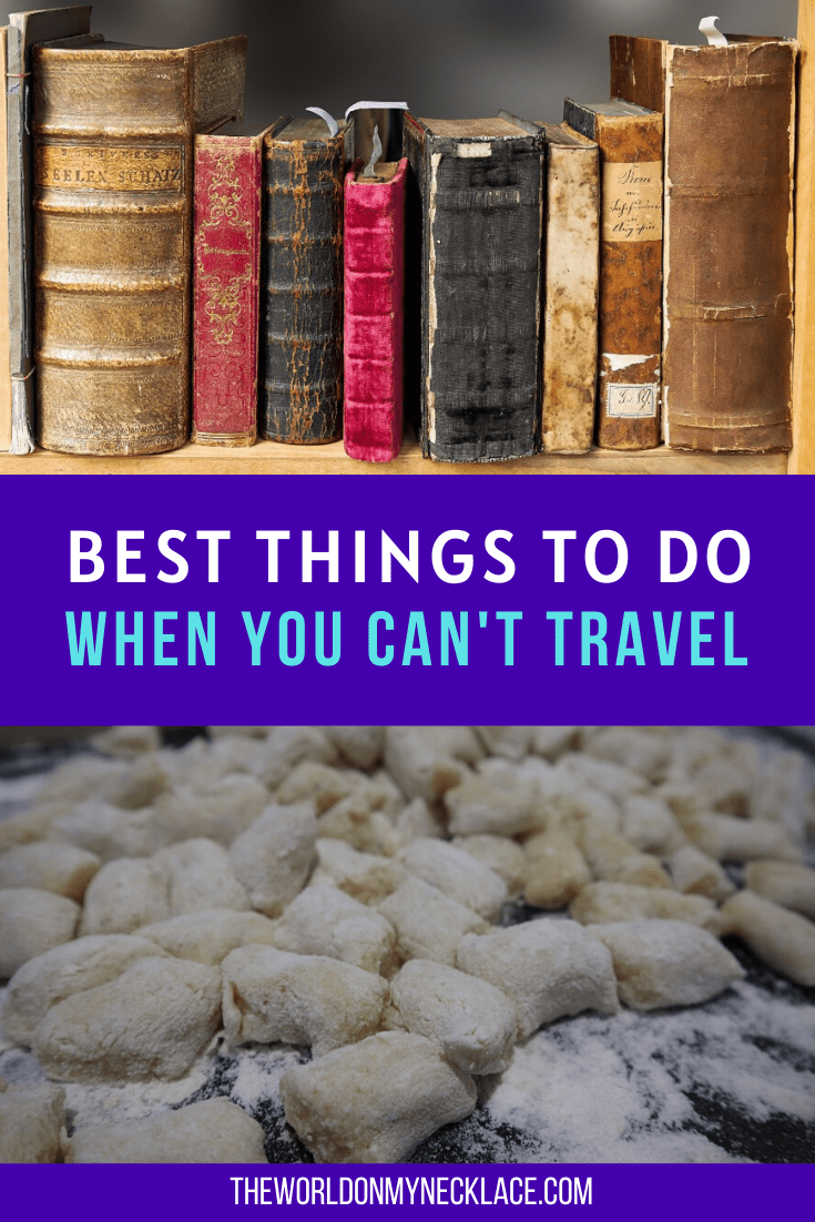 Best Things to do When you Can't Travel